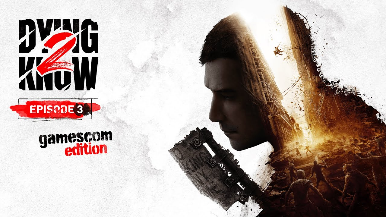 Dying Light 2 Stay Human — Dying 2 Know: Episode 3 Gamescom Edition