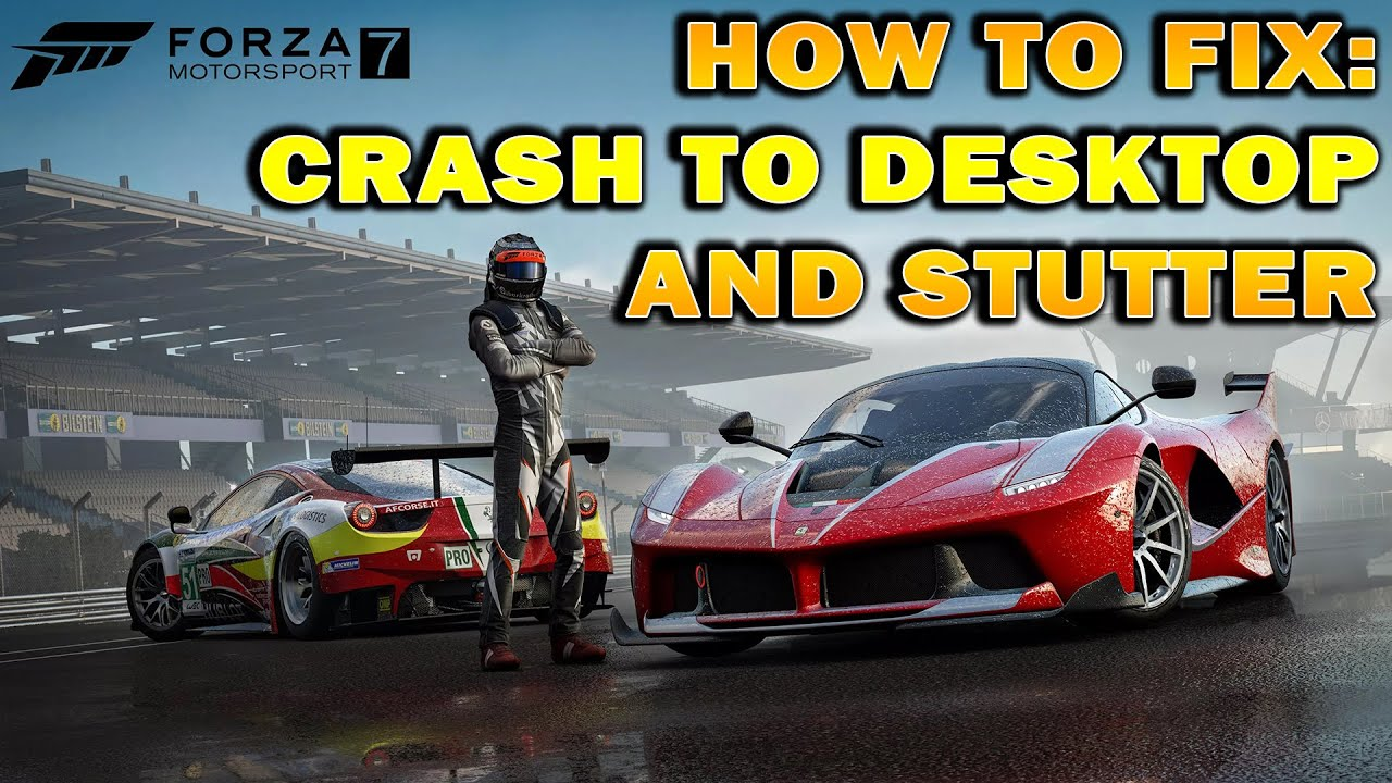 How to Fix Game Crash to Desktop and Stutter on Forza MotorSport 7 ???