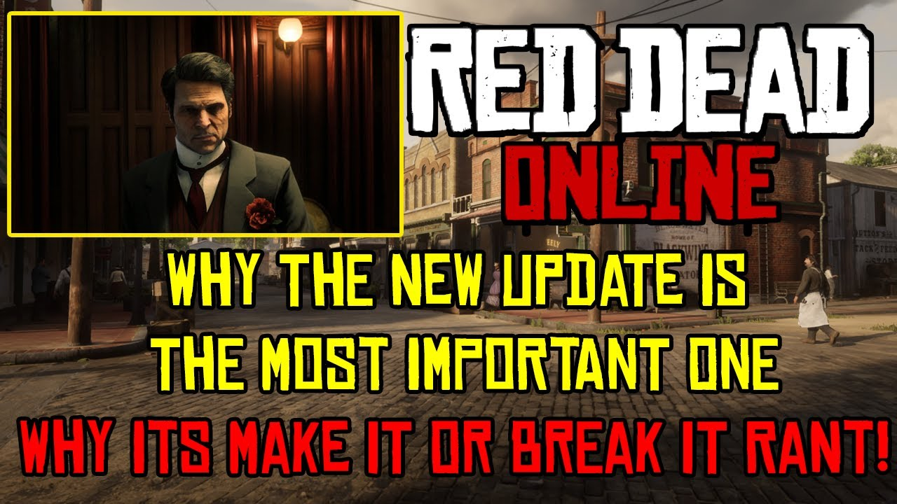 Why Red Dead Online's New Update Is The Most Important, Why Its Make It Or Break It For The Game